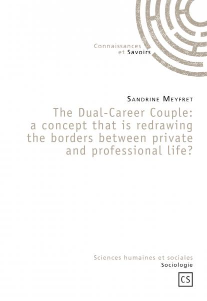 The Dual-Career Couple: a concept that is  redrawing the borders  between private and  professional life?
